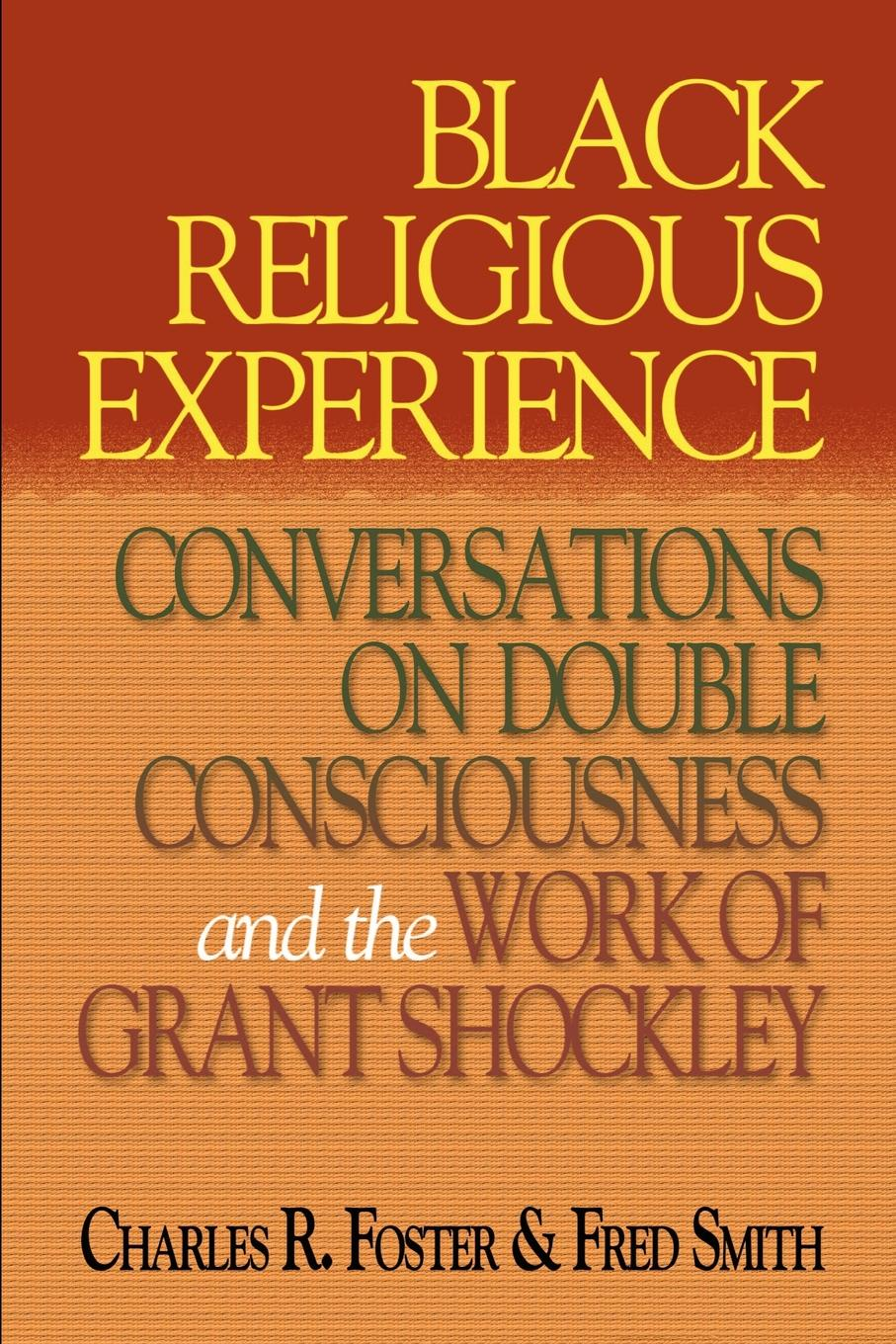 Charles R. Foster, Fred Smith Black Religious Experience. Conversations on Double Consciousness and the Work of Grant Schockley triumphs of experience the men of the harvard grant study