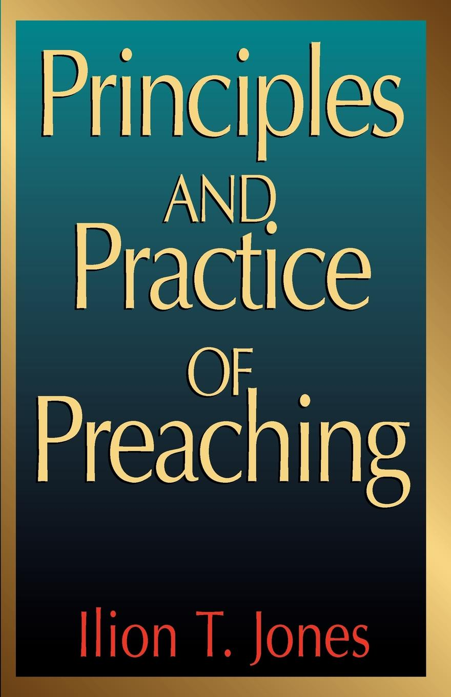 Ilion T. Jones Principles and Practice of Preaching walter pohl l economic geology principles and practice