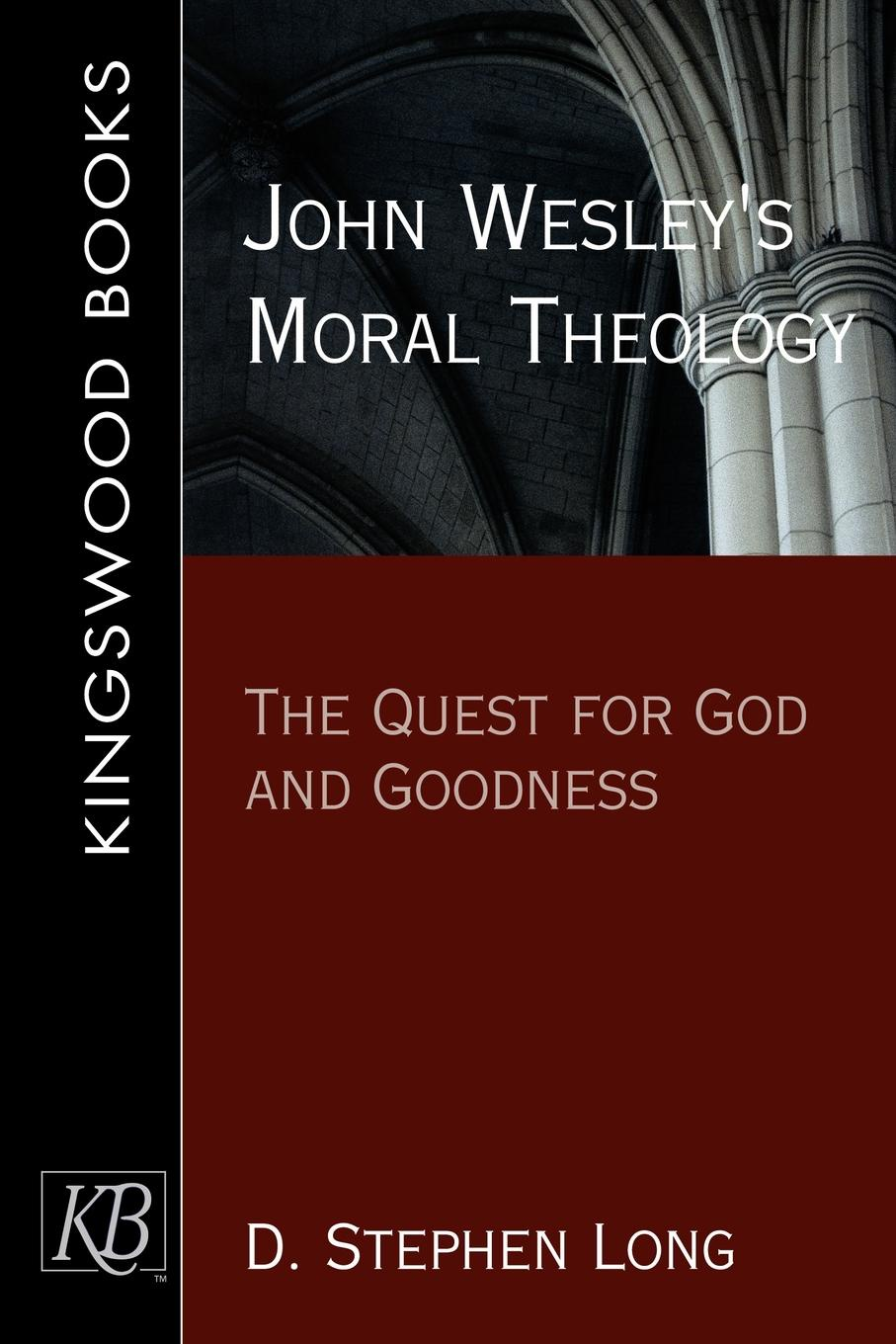 D. Stephen Long John Wesley's Moral Theology. The Quest for God and Goodness цена и фото