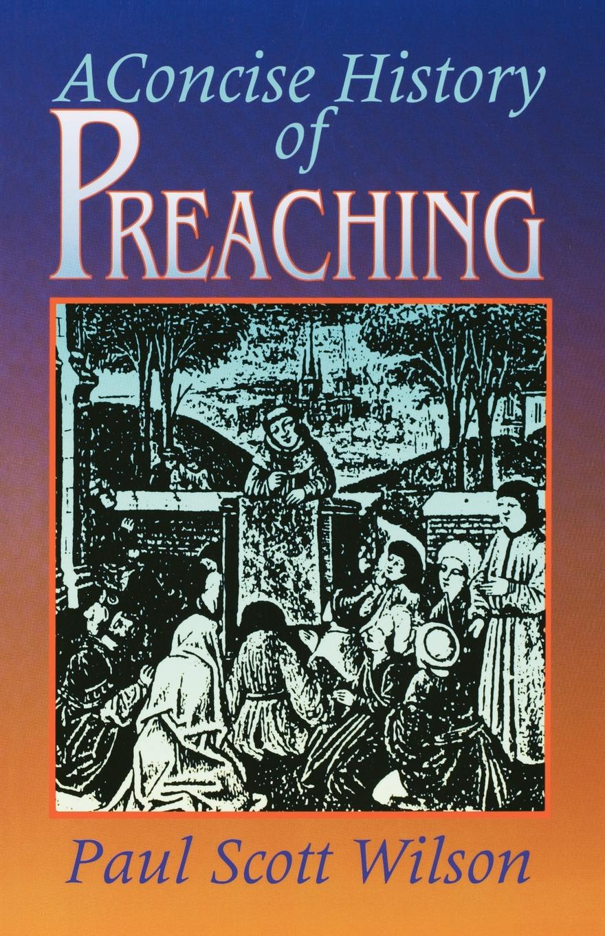 Paul Scott Wison, Wilson Concise History of Preaching