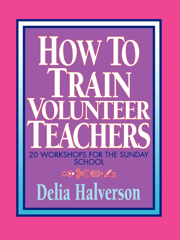 Delia Touchton Halverson How to Train Volunteer Teachers delia s how to cook book three