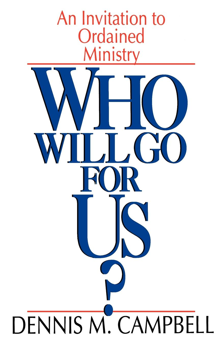 Dennis M. Campbell Who Will Go for Us? who will comfort toffle
