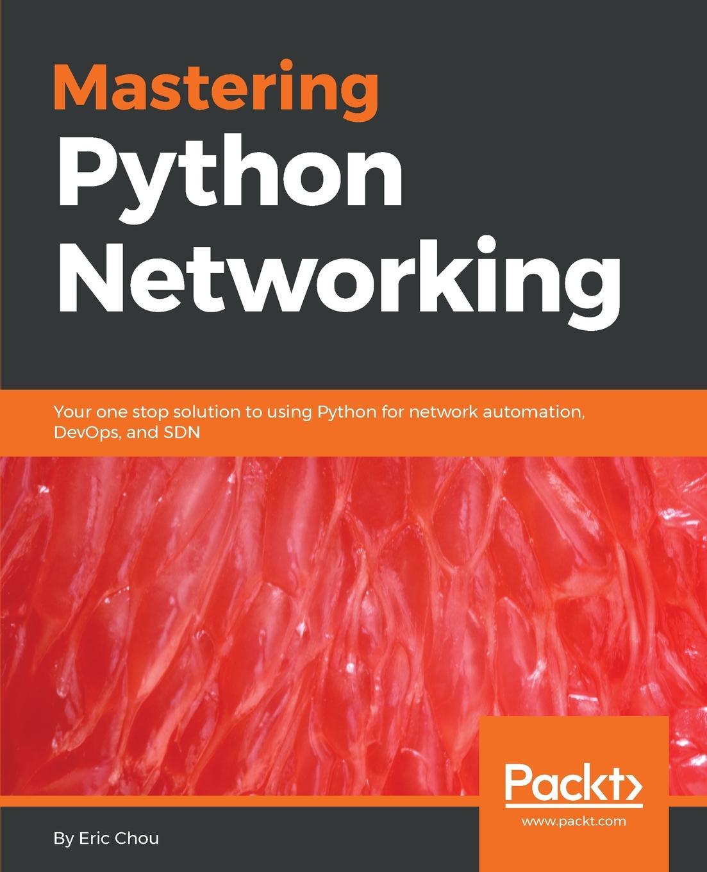 Eric Chou Mastering Python Networking abhishek ratan eric chou pradeeban kathiravelu python network programming