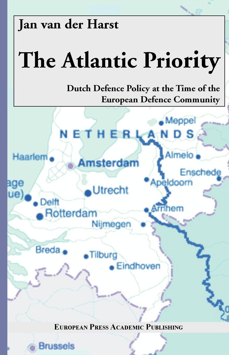 Jan Van Der Harst The Atlantic Priority. Dutch Defence Policy at the Time of the European Defence Community eulitz jan simulation of the proton therapy gantry at the oncoray dresden