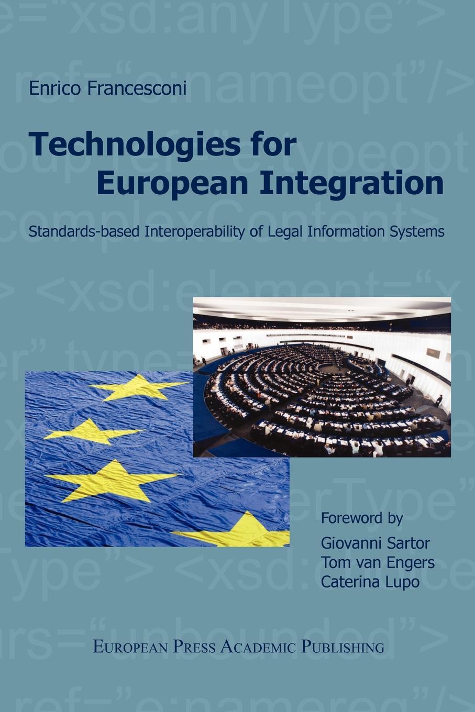 Enrico Francesconi Technologies for European Integration. Standards-Based Interoperability of Legal Information Systems.