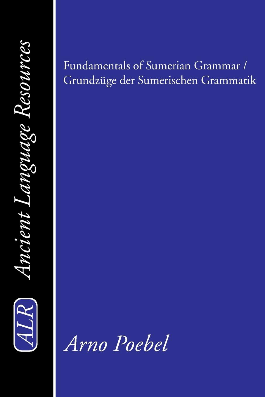 Arno Poebel Fundamentals of Sumerian Grammar/Grundzuge Der Sumerischen Grammatik fundamentals of english grammar workbook