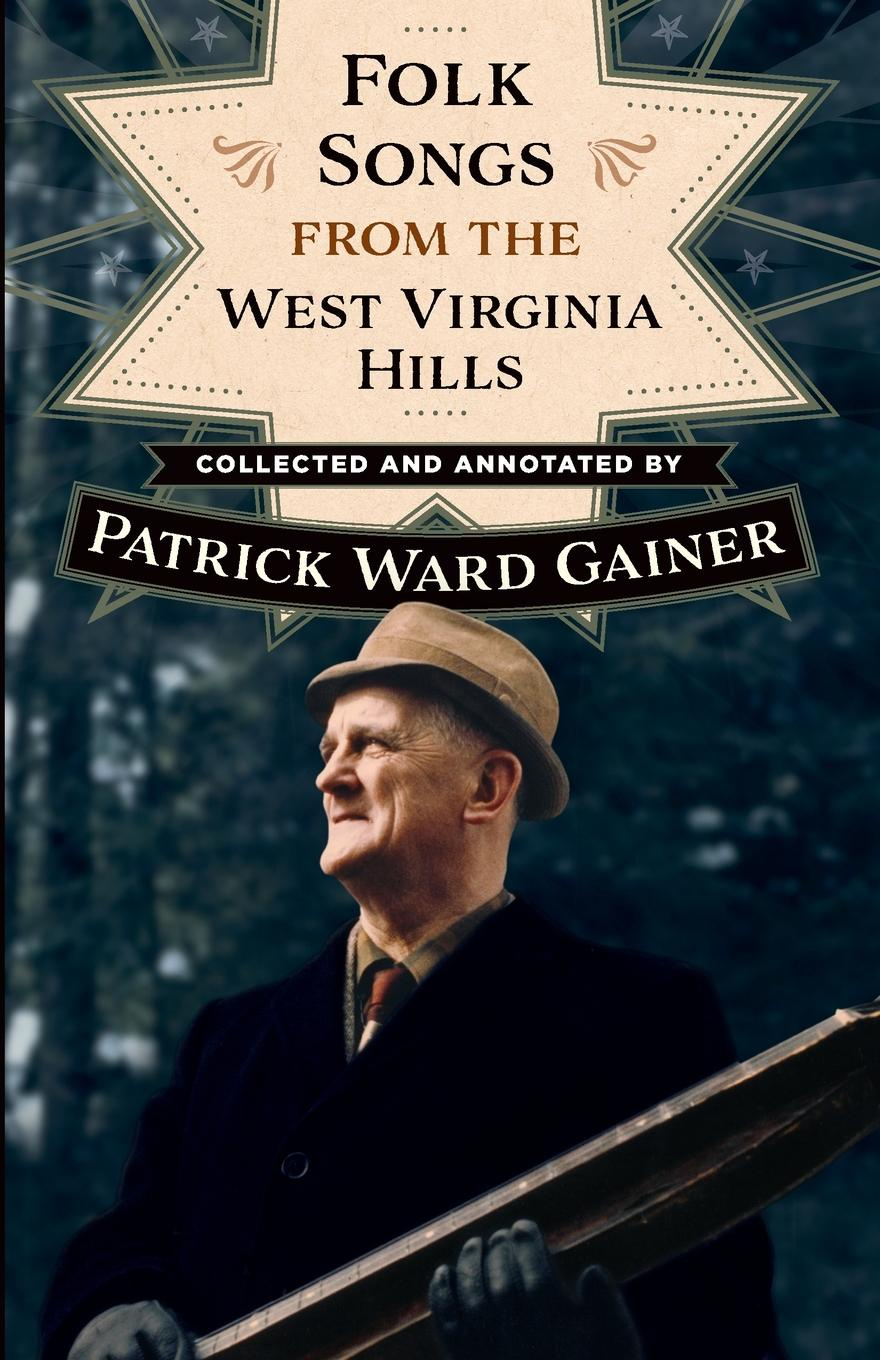 Patrick W Gainer Folk Songs from the West Virginia Hills коллектив авторов folk songs from somerset