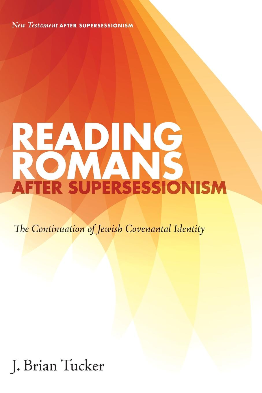 J. Brian Tucker Reading Romans after Supersessionism