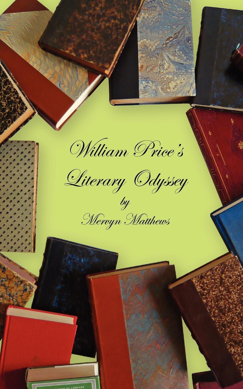Mervyn Matthews William Price's Literary Odyssey andrews william literary byways