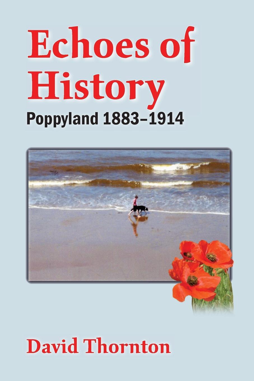 David Thornton Echoes of History. Poppyland 1883-1914 echoes of dark