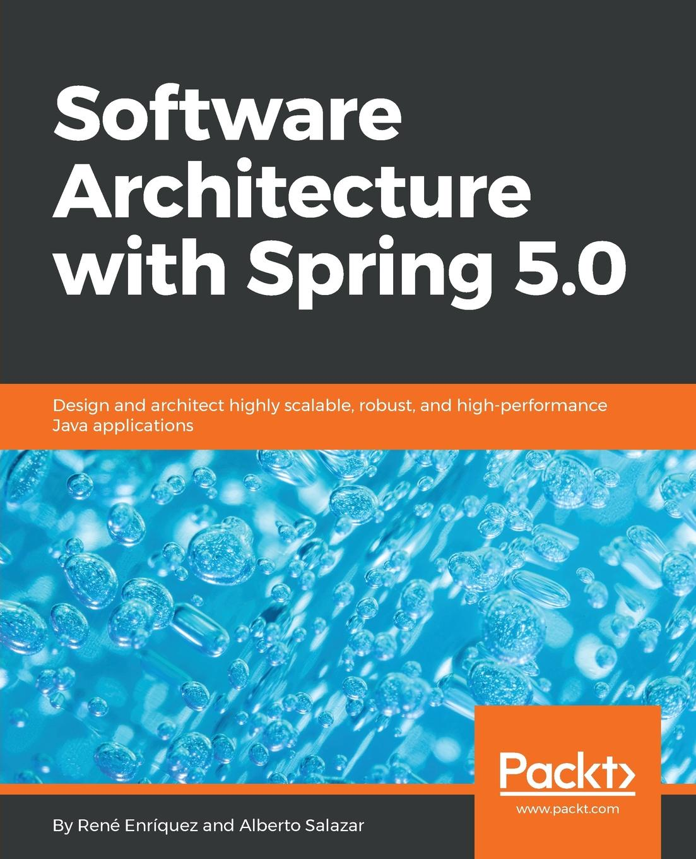 René Enriquez, Alberto Salazar Software Architecture with Spring 5.0