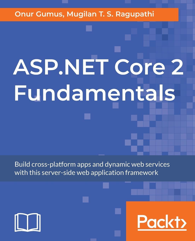 Onur Gumus, Mugilan T. S. Ragupathi ASP.NET Core 2 Fundamentals