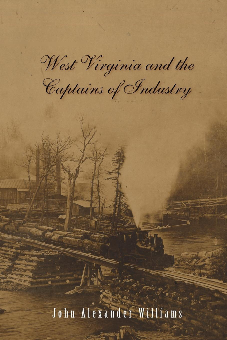 John a Williams West Virginia and Captains the Captains of Industry (Revised) helen williams paul and virginia