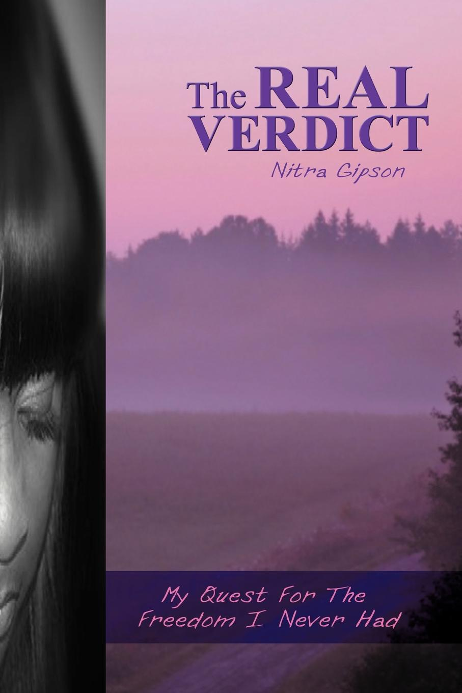 Nitra Gipson The Real Verdict. My Quest for the Freedom I Never Had charlotte douglas verdict daddy