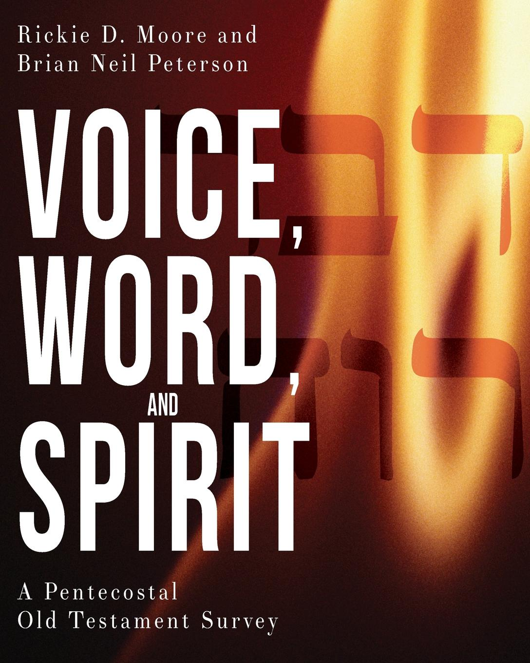 Rickie D Moore, Brian Neil Peterson Voice, Word, and Spirit. A Pentecostal Old Testament Survey d w thomas documents from old testament times
