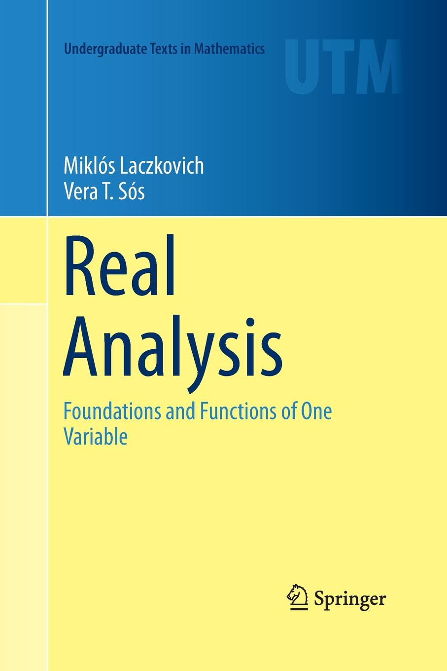 Miklós Laczkovich, Vera T. Sós Real Analysis. Foundations and Functions of One Variable ryan asleson nathaniel t schutta foundations of ajax