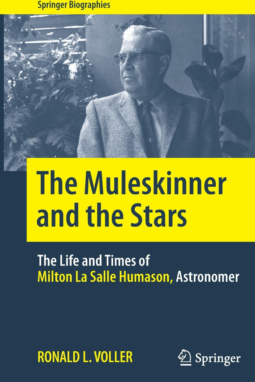 где купить Ronald L. Voller The Muleskinner and the Stars. The Life and Times of Milton La Salle Humason, Astronomer по лучшей цене