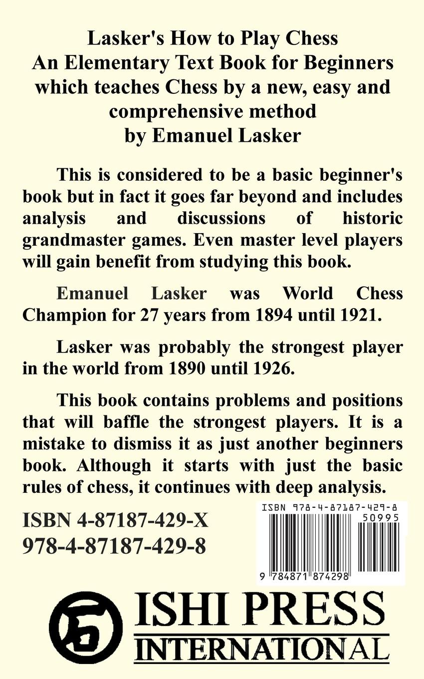 Emanuel Lasker Lasker's How To Play Chess. An Elementary Text Book for Beginners which teaches Chess by a new, easy and comprehensive method цена и фото