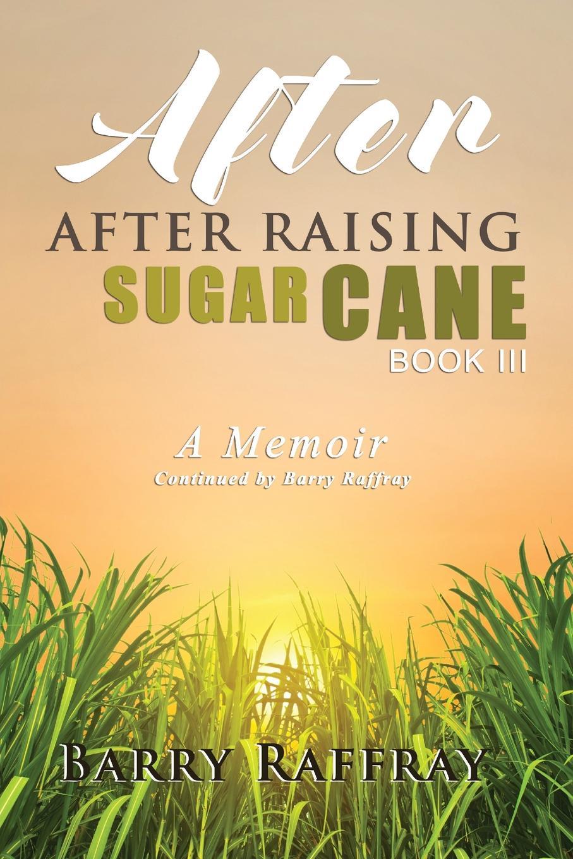 цены на Barry Raffray AFTER, AFTER RAISING SUGAR CANE BOOK III  в интернет-магазинах