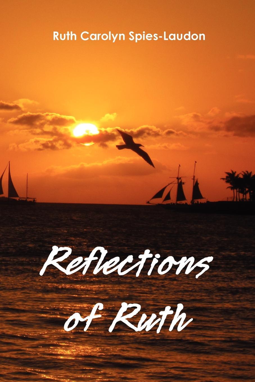 Ruth Carolyn Spies-Laudon Reflections of Ruth ruth langan briana