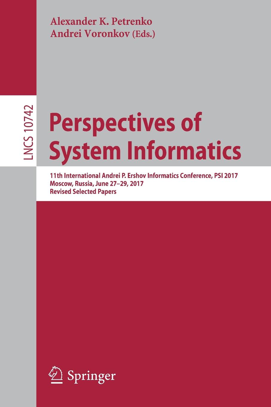 Perspectives of System Informatics. 11th International Andrei P. Ershov Informatics Conference, PSI 2017, Moscow, Russia, June 27-29, 2017, Revised Selected Papers andrei hvostov sillamäe passioon