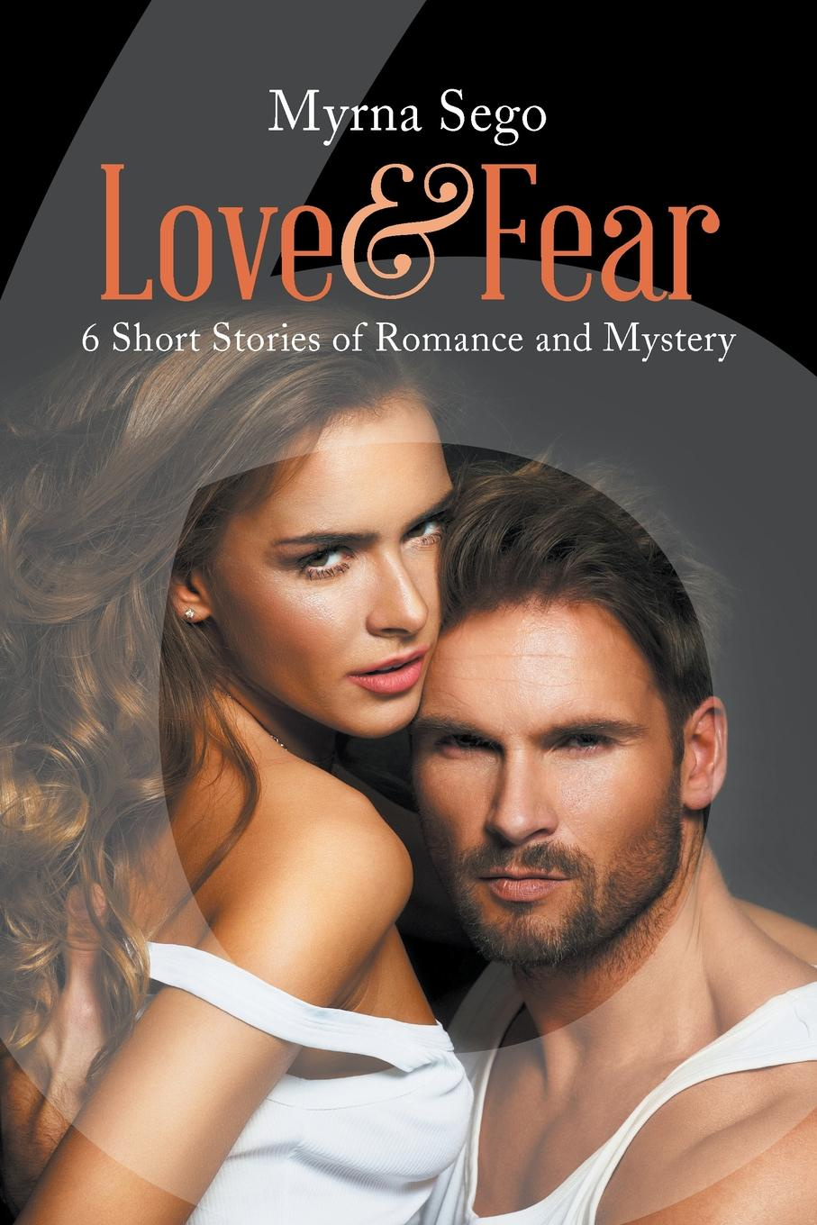 Myrna Sego Love and Fear. 6 short stories of romance & mystery terence kuch love fear sofa
