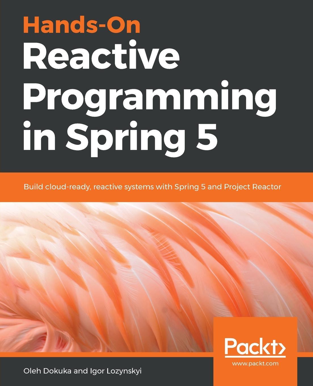 Oleh Dokuka, Igor Lozynskyi Hands-On Reactive Programming in Spring 5