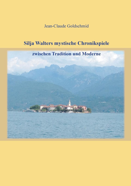 Jean-Claude Goldschmid Silja Walters mystische Chronikspiele. zwischen Tradition und Moderne silja vuorikuru aino kallas maailma südames