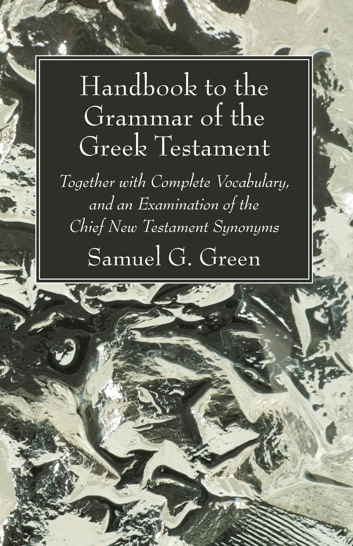 Samuel G. Green Handbook to the Grammar of Greek Testament
