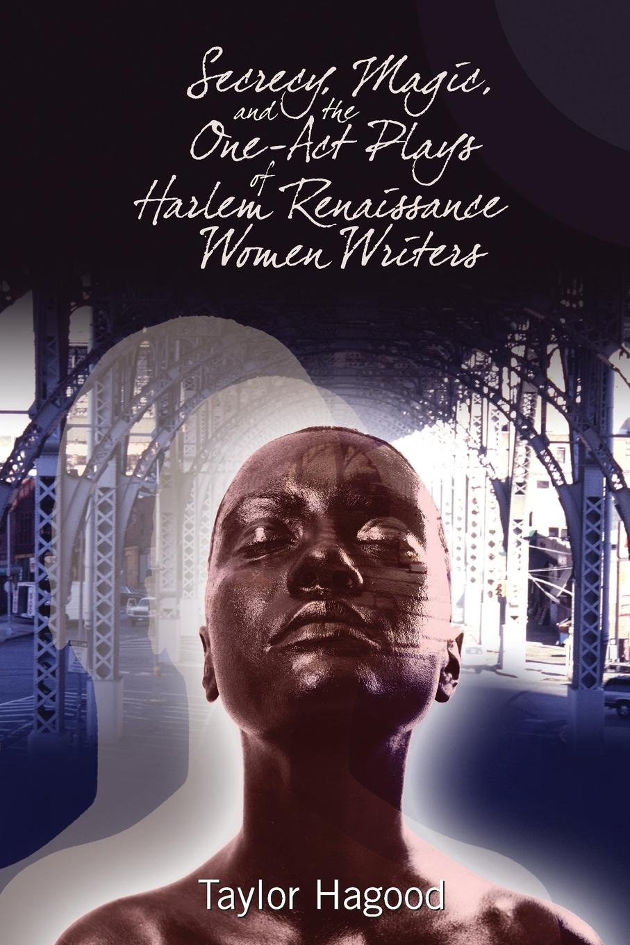 Taylor Hagood Secrecy, Magic, and the One-Act Plays of Harlem Renaissance Women Writers love christopher charles scriptural latin plays of the renaissance and milton s cambridge manuscript