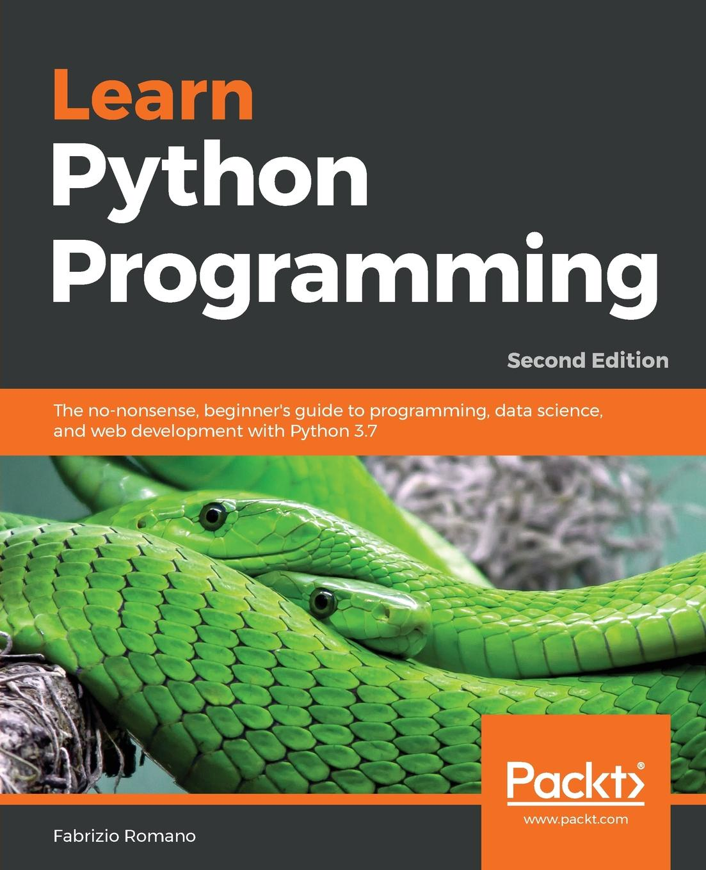Fabrizio Romano Learn Python Programming - Second Edition pradeeban kathiravelu dr m o faruque sarker python network programming cookbook second edition