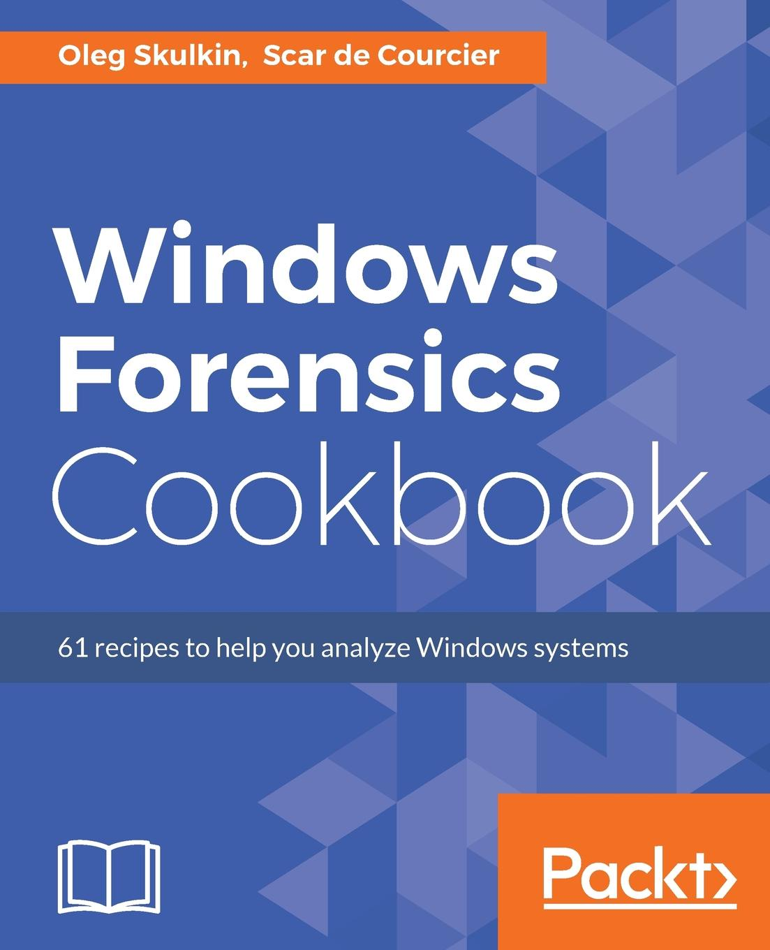 Oleg Skulkin, Scar de Courcier Windows Forensics Cookbook