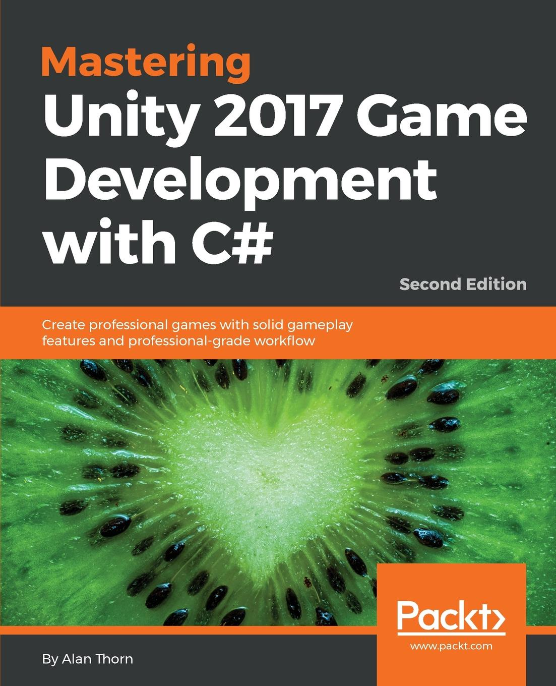 Alan Thorn Mastering Unity 2017 Game Development with C# - Second Edition miguel dequadros mastering ios game development
