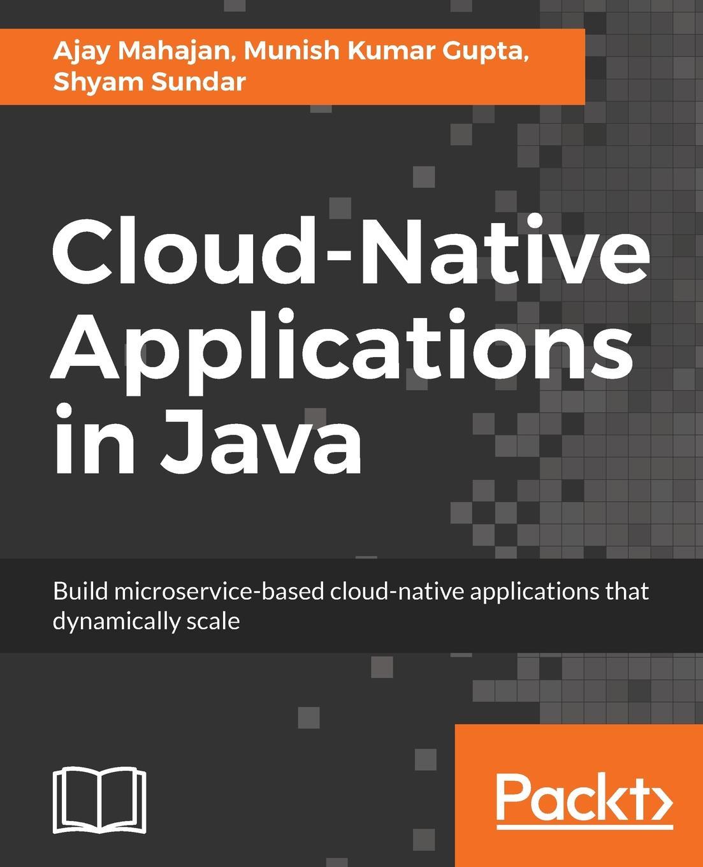 Ajay Mahajan, Munish Kumar Gupta, Shyam Sundar Cloud-Native Applications in Java недорого