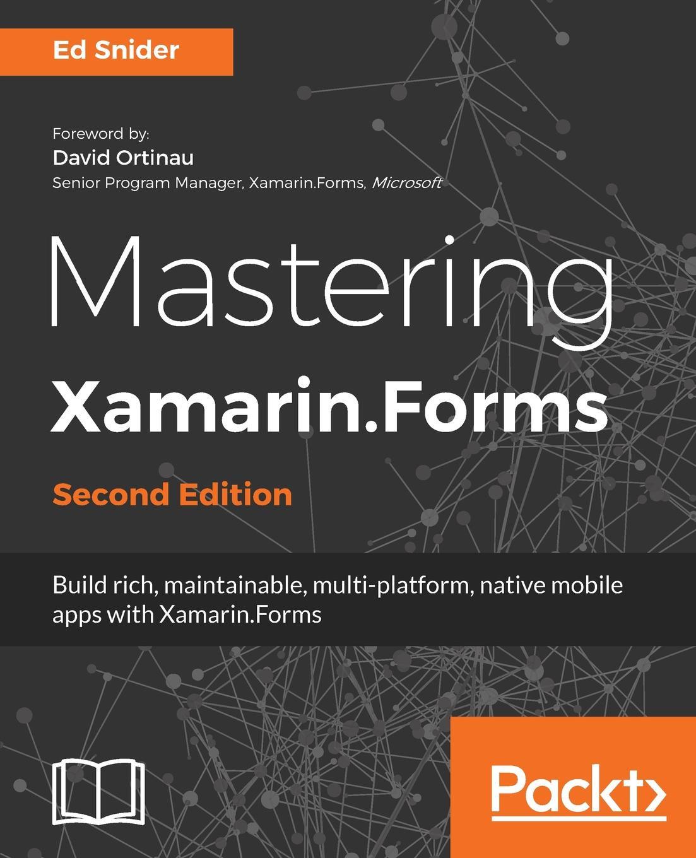 Ed Snider Mastering Xamarin.Forms - Second Edition ravi sagar mastering jira 7 second edition