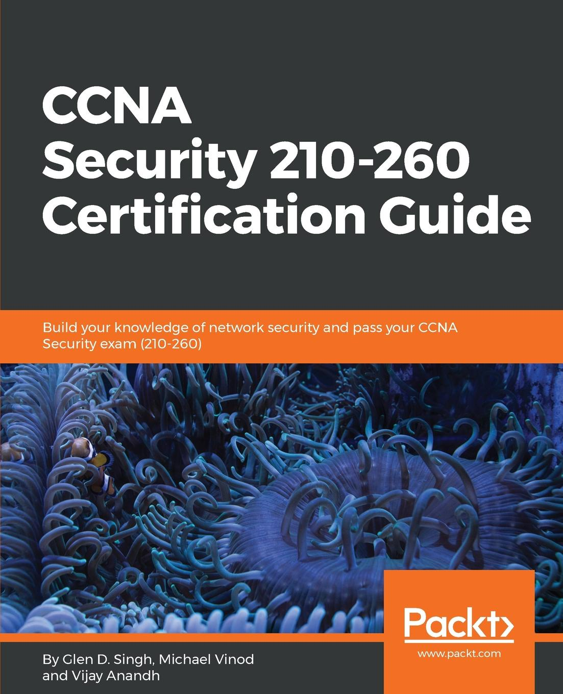 Michael Vinod G, Vijay Anandh, Glen D. Singh CCNA Security 210-260 Certification Guide silviu angelescu ccna certification all in one for dummies
