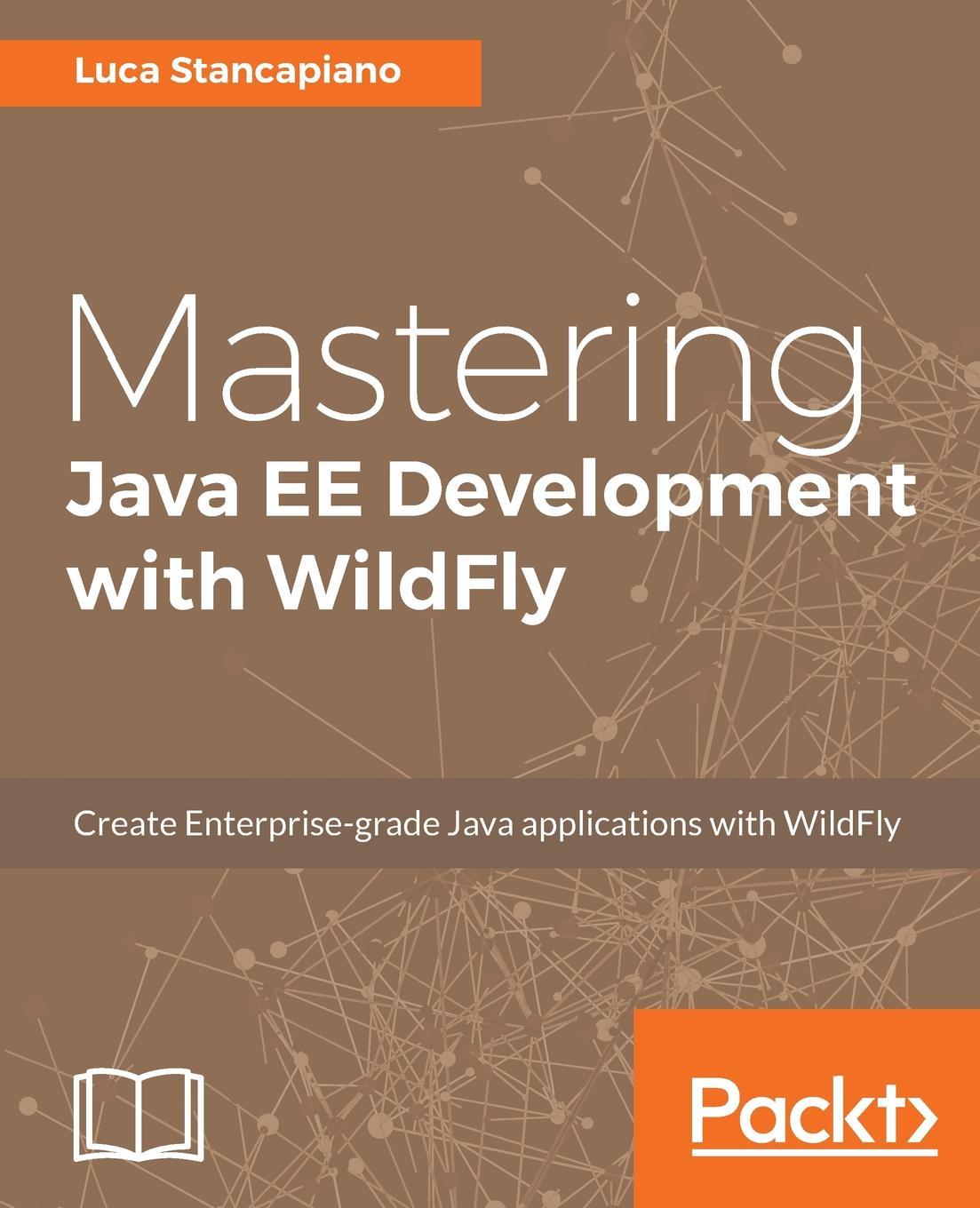 Luca Stancapiano Mastering Java EE Development with WildFly deepak vohra advanced java ee development with wildfly