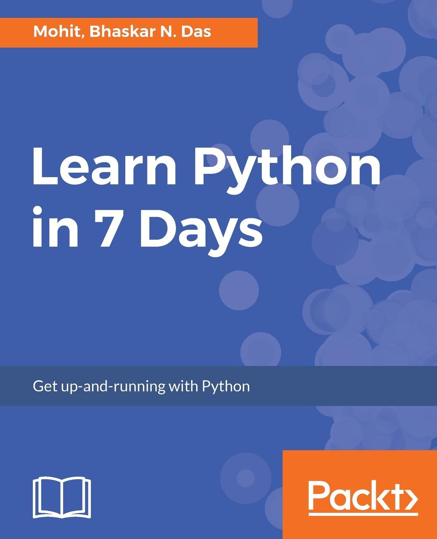 Mohit Raj, Bhaskar N Das Learn Python in 7 Days