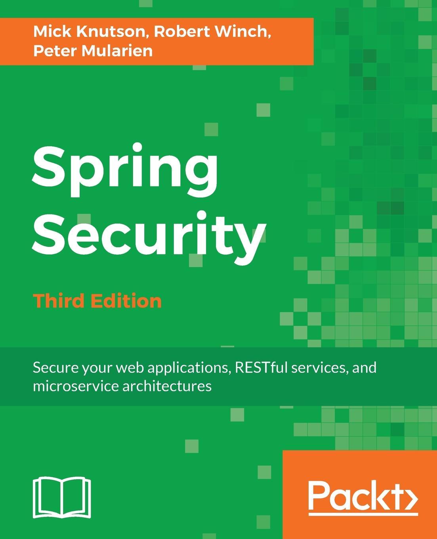 Mick Knutson, Robert Winch, Peter Mularien Spring Security - Third Edition