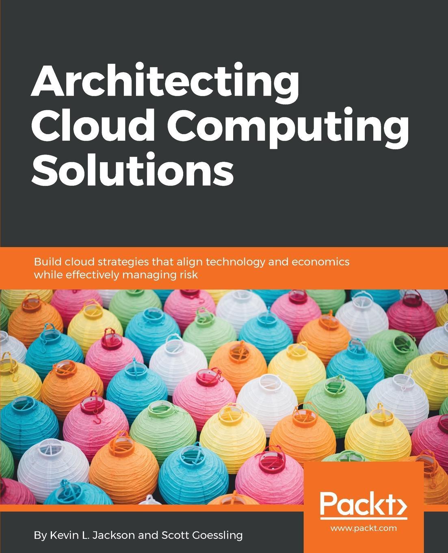 Kevin L Jackson Scott Goessling Architecting Cloud Computing Solutions