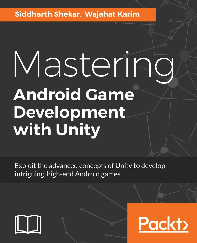 Siddharth Shekar, Wajahat Karim Mastering Android Game Development with Unity miguel dequadros mastering ios game development