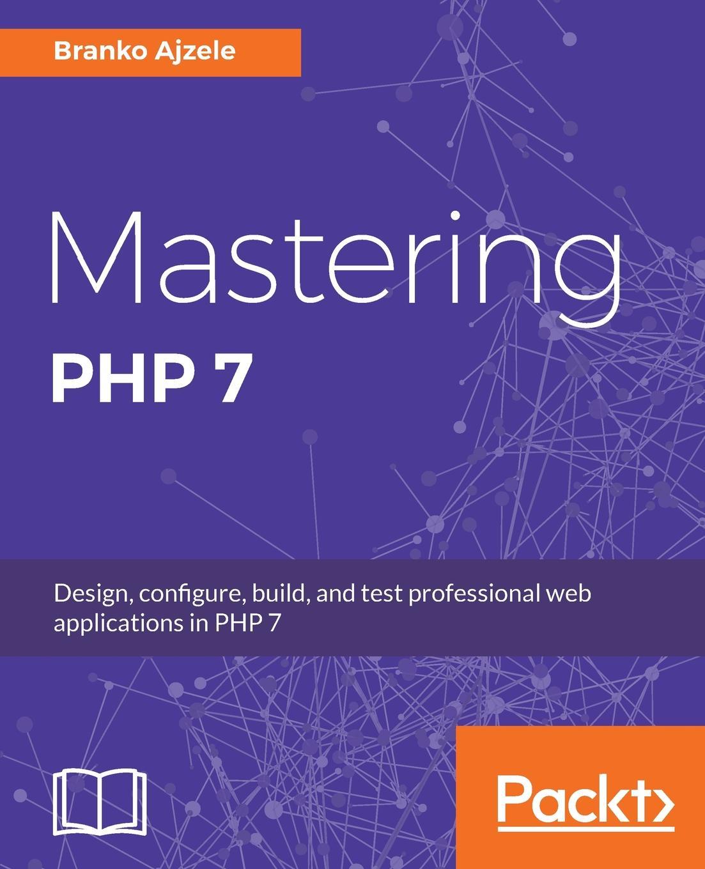 Branko Ajzele Mastering PHP 7