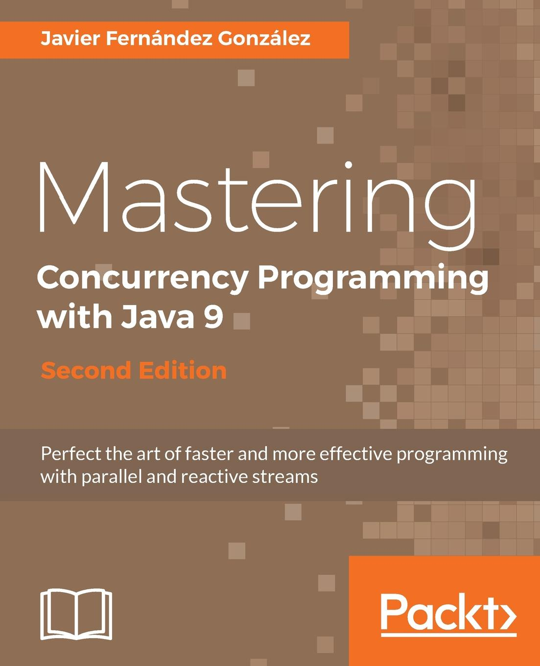 Javier Fernández González Mastering Concurrency Programming with Java 9, Second Edition ajay vohra deepak vohra pro xml development with java technology