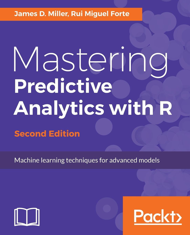 Фото - James D. Miller, Rui Miguel Forte Mastering Predictive Analytics with R, Second Edition rui r