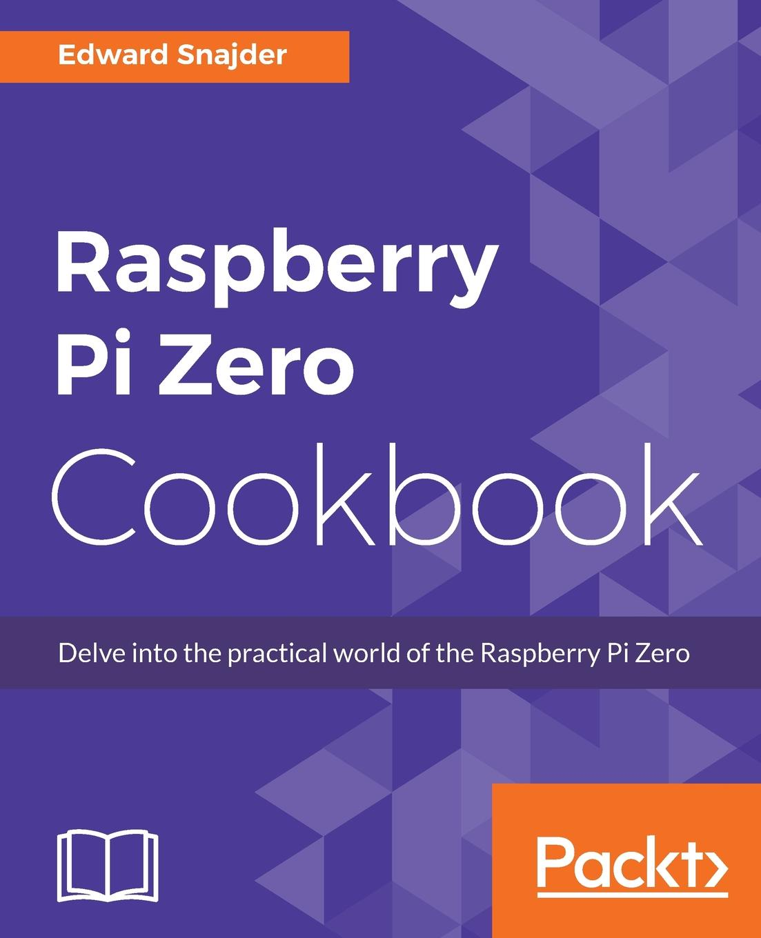 Edward Snajder Raspberry Pi Zero Cookbook