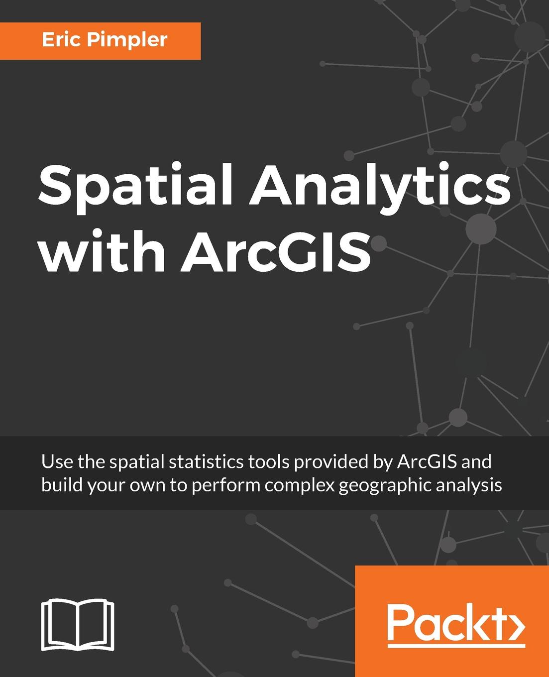 Eric Pimpler Spatial Analytics with ArcGIS