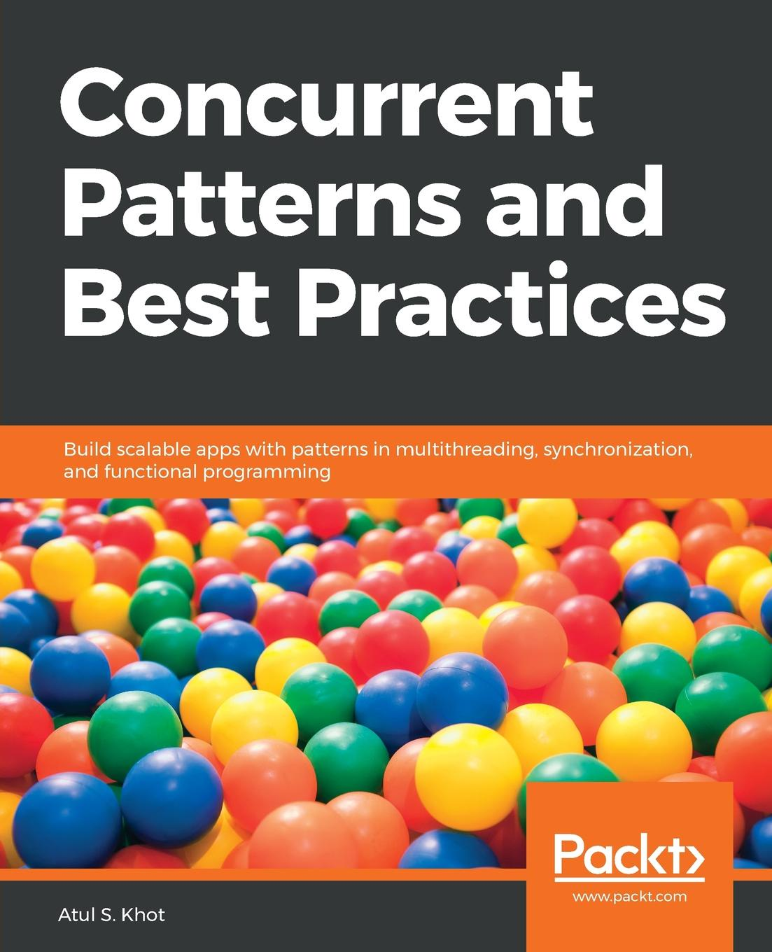 Atul S Khot Concurrent Patterns and Best Practices subir chowdhury shin taguchi robust optimization world s best practices for developing winning vehicles