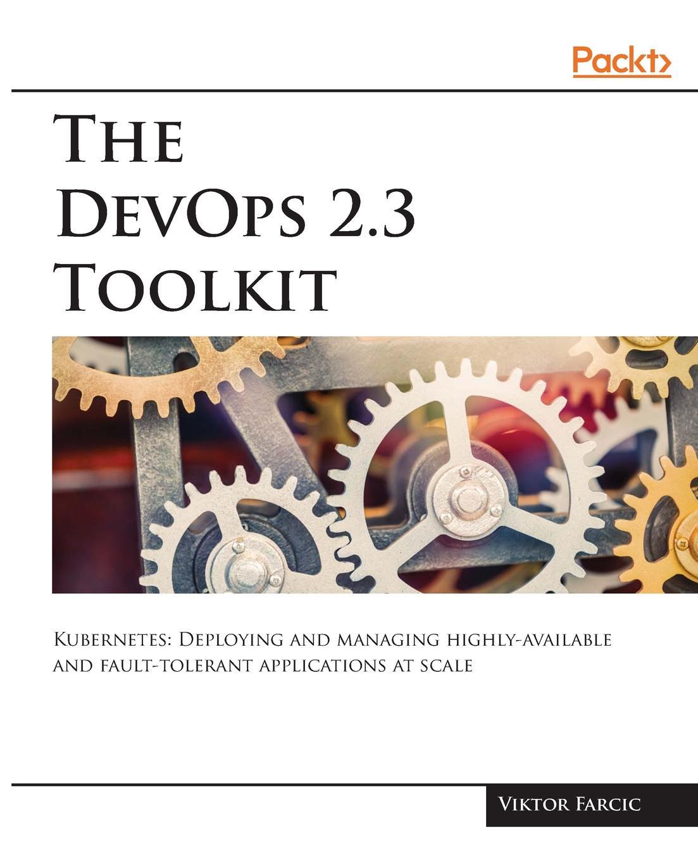 Viktor Farcic The DevOps 2.3 Toolkit wouter de kort devops on the microsoft stack
