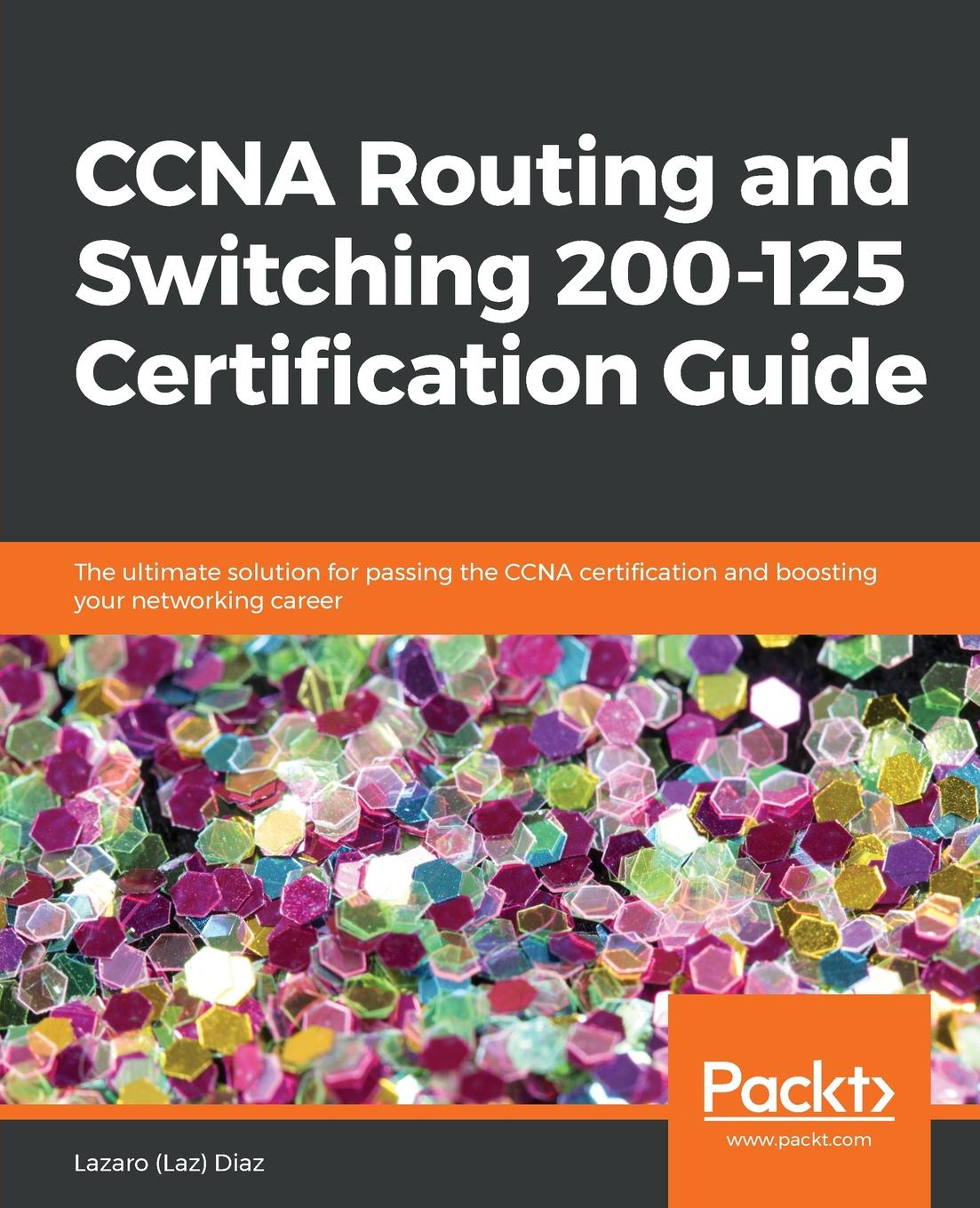 LLazaro (Laz) Diaz CCNA Routing and Switching 200-125 Certification Guide silviu angelescu ccna certification all in one for dummies