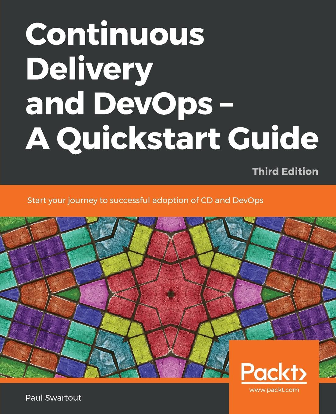 Paul Swartout Continuous Delivery and DevOps - A Quickstart Guide - Third Edition